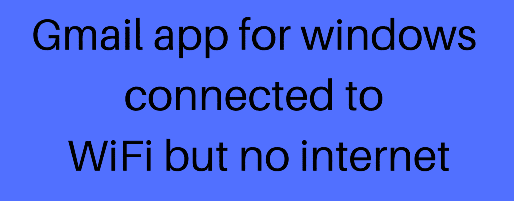 Gmail app for windows connected to WiFi but no internet